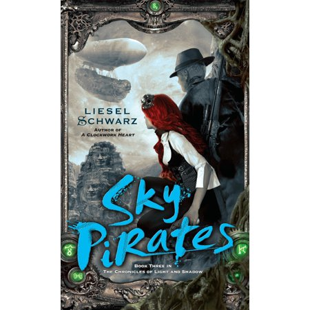 Sky Pirates : Book Three in The Chronicles of Light and Shadow ()