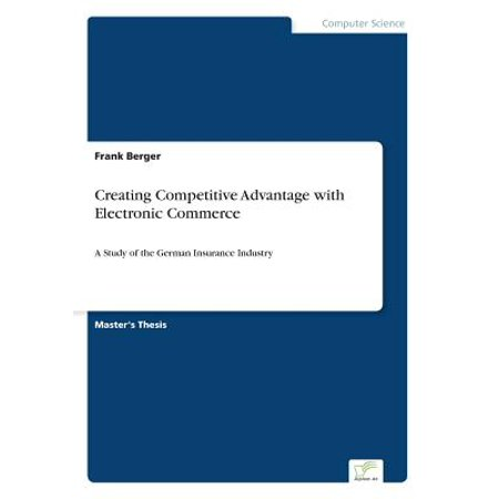 Creating Competitive Advantage with Electronic (Strategies For Competitive Advantage In Electronic Commerce)
