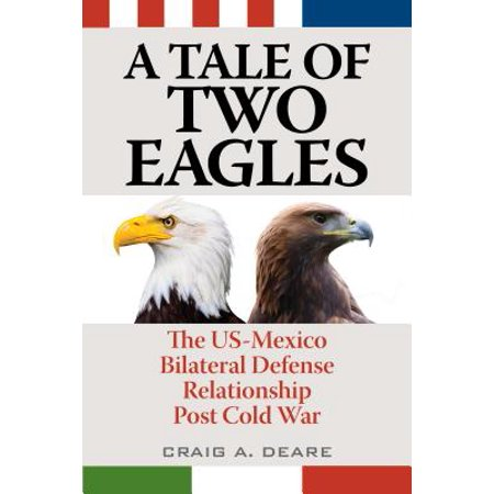 Eagle Post (Tale of Two Eagles : The Us-Mexico Bilateral Defense Relationship Post Cold War)
