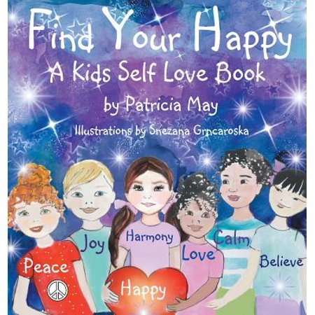 Find Your Happy : A Kids Self Love Book