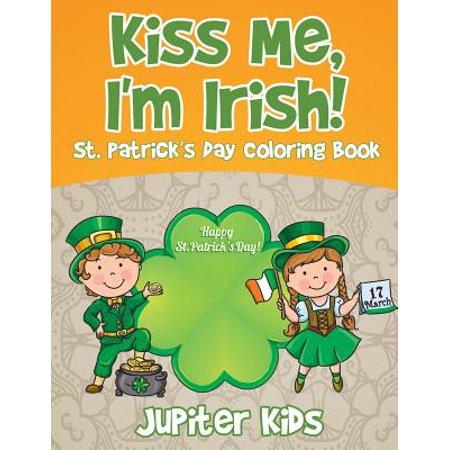 Kiss Me, I'm Irish! St. Patrick's Day Coloring - St Patricks Day Coloring Sheet