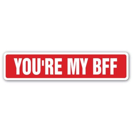 YOU'RE MY BFF Street Sign friends friend best besties