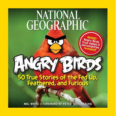 National Geographic Angry Birds : 50 True Stories of the Fed Up, Feathered, and