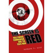 Screen Is Red : Hollywood, Communism, and the Cold War