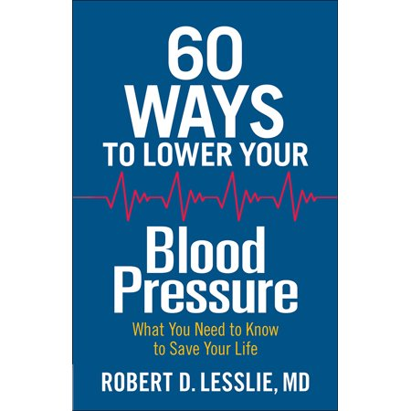 60 Ways to Lower Your Blood Pressure : What You Need to Know to Save Your