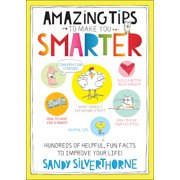 Amazing Tips to Make You Smarter : Hundreds of Helpful, Fun Facts to Improve Your Life!