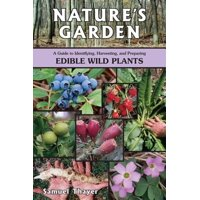 Nature's Garden : A Guide to Identifying, Harvesting, and Preparing Edible Wild Plants