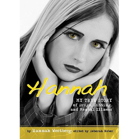Hannah : My True Story of Drugs, Cutting, and Mental Illness (Story Of Hannah)