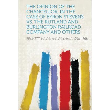 The Opinion of the Chancellor, in the Case of Byron Stevens vs. the Rutland and Burlington Railroad Company and Others (The Rutland Railroad)