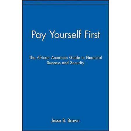 Pay Yourself First  The African American Guide To Financial Success And Security