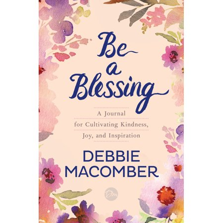 Be a Blessing : A Journal for Cultivating Kindness, Joy, and Inspiration