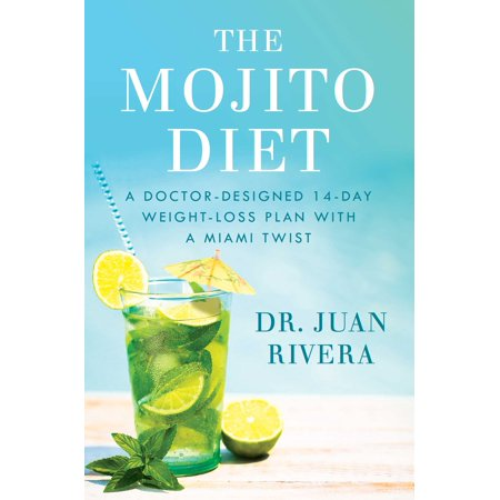 The Mojito Diet : A Doctor-Designed 14-Day Weight Loss Plan with a Miami (The Cabbage Soup Diet 7 Day Plan)