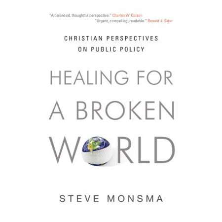 Healing for a Broken World : Christian Perspectives on Public Policy