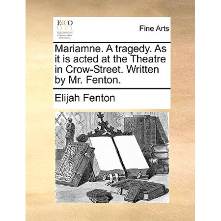 Fenton Art Glass History - Mariamne. a Tragedy. as It Is Acted at the Theatre in Crow-Street. Written by Mr. Fenton.