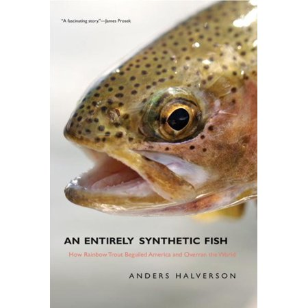An Entirely Synthetic Fish: How Rainbow Trout Beguiled America and Overran the World - eBook](Rainbow World)