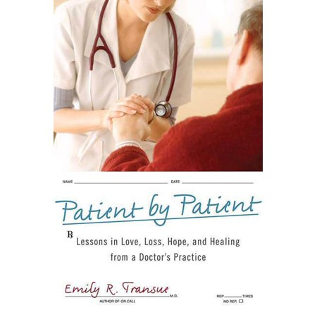 Patient by Patient : Lessons in Love, Loss, Hope, and Healing from a Doctor's