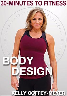 30-Minutes to Fitness: Body Design with Kelly Coffey-Meyer (DVD) by BayView