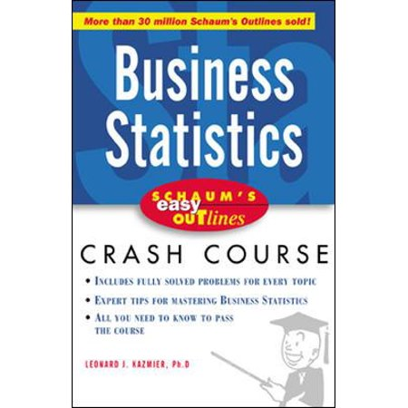 Schaum's Easy Outlines Business Statistics : Based on Schaum's Outline of  Theory and Problems of Business Statistics, Third Edition