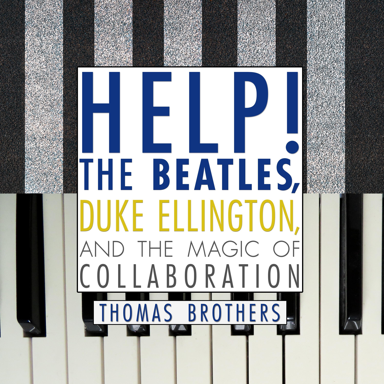 Help!: The Beatles, Duke Ellington, and the Magic of Collaboration (Audiobook)