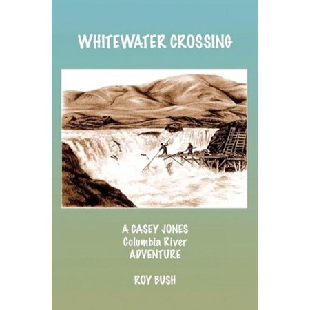 Whitewater Crossing: A Casey Jones Columbia River Adventure - eBook