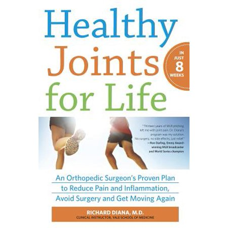 Healthy Joints for Life : An Orthopedic Surgeon's Proven Plan to Reduce Pain and Inflammation, Avoid Surgery and Get Moving (Best Veterinary Orthopedic Surgeon)