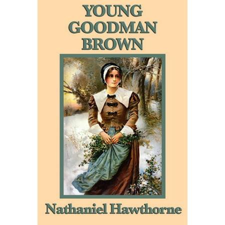 Young Goodman Brown - eBook (In Young Goodman Brown As Goodman Brown Walks)
