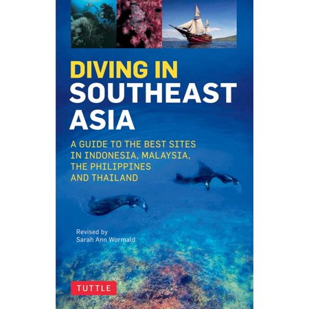 Diving in Southeast Asia : A Guide to the Best Sites in Indonesia, Malaysia, the Philippines and