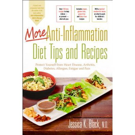 More Anti-Inflammation Diet Tips and Recipes : Protect Yourself from Heart Disease, Arthritis, Diabetes, Allergies, Fatigue and