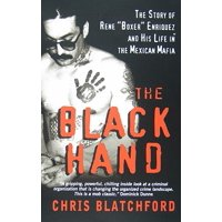 """The Black Hand : The Story of Rene """"boxer"""" Enriquez and His Life in the Mexican Mafia"""