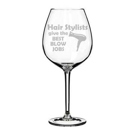 Wine Glass Goblet Funny Hairdresser Hair Stylists Give The Best Blow Jobs (20 oz
