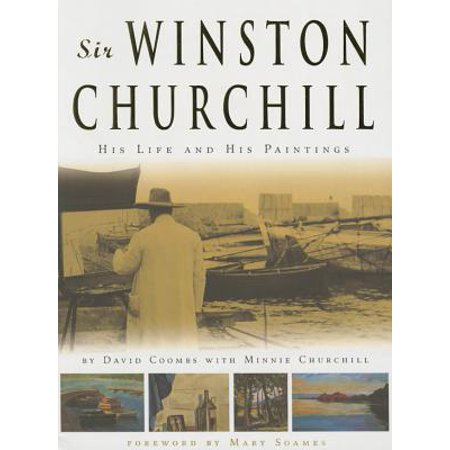 Sir Winston Churchill : His Life and His Paintings