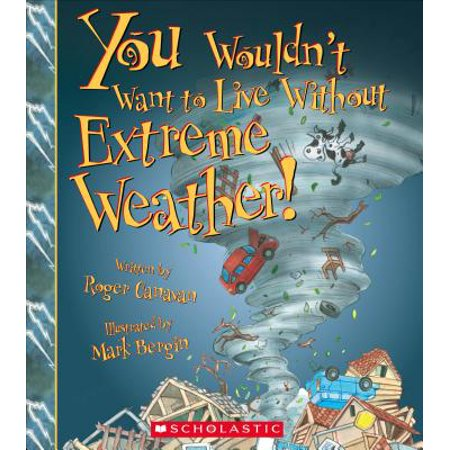 - You Wouldn't Want to Live Without Extreme Weather!