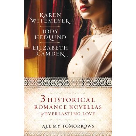 All My Tomorrows : Three Historical Romance Novellas of Everlasting (My Romance Rodgers Hart)