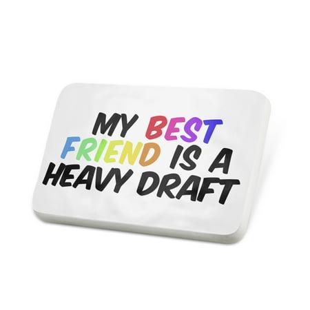 Porcelein Pin My best Friend a Heavy Draft, Horse Lapel Badge –