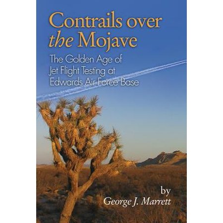 Contrails Over the Mojave : The Golden Age of Jet Flight Testing at Edwards Air Force