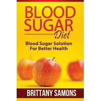 Blood Sugar Diet : Blood Sugar Solution for Better Health