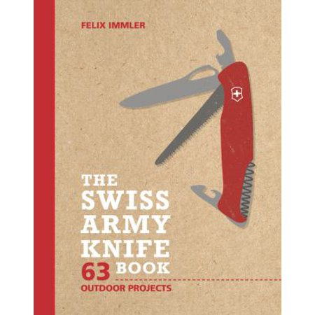 The Swiss Army Knife Book  63 Outdoor Projects