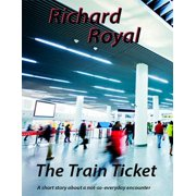 The Train Ticket - A Short Story About a Not - So - Everyday Encounter - eBook