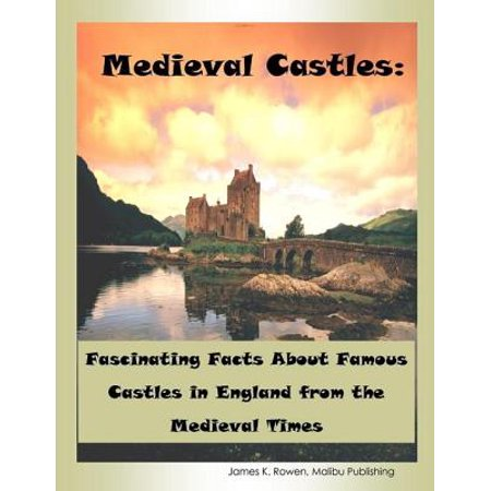 Medieval Castles: Fascinating Facts About Famous Castles in England from the Medieval Times - eBook - Medieval Times Decorating Ideas