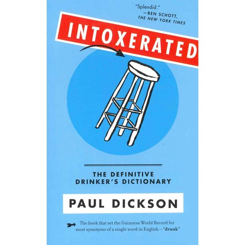 Intoxerated: The Definitive Drinker's Dictionary