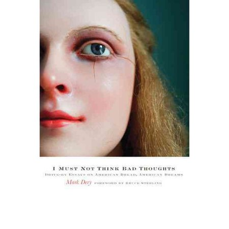 I Must Not Think Bad Thoughts: Drive-By Essays on American Dread, American Dreams by