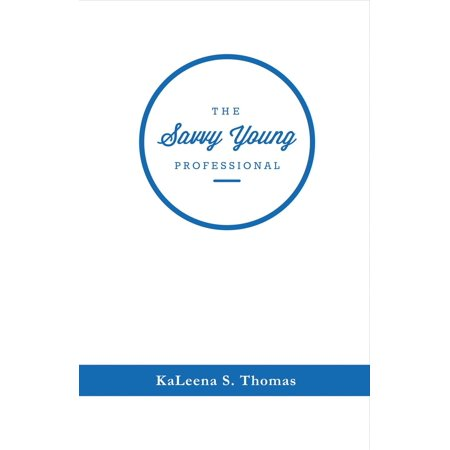The Savvy Young Professional   A Twenty Somethings Essential Career Guide