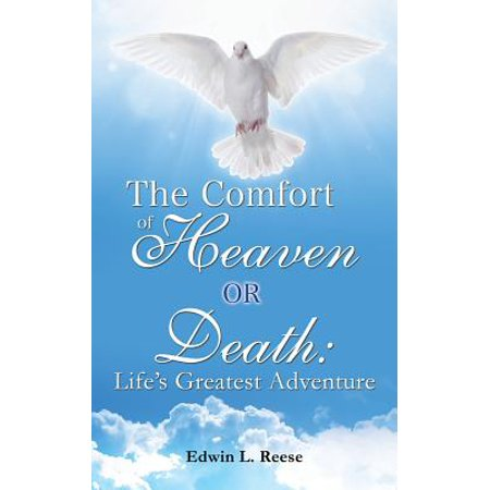 The Comfort of Heaven or Death : Life's Greatest
