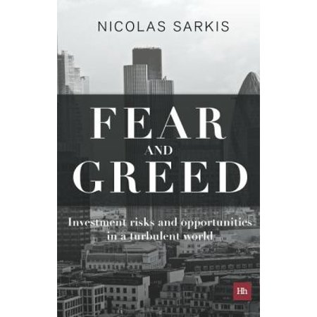 Fear And Greed  Investment Risks And Opportunities In A Turbulent World
