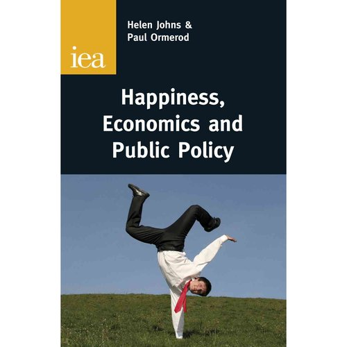 Happiness, Economics and Public Policy: Wellbeing and the Role of Government