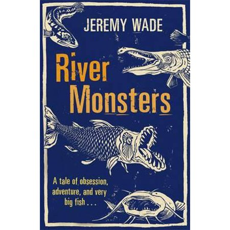 River Monsters. Jeremy Wade (Best Of River Monsters)