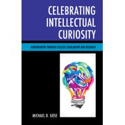 Celebrating Intellectual Curiosity: Kindergarten Through College Scholarship and Research (Hardcover)