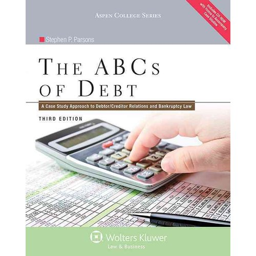 The ABCs of Debt: A Case Study Approach to Debtor/Creditor Relations and Bankruptcy Law, Third Edition