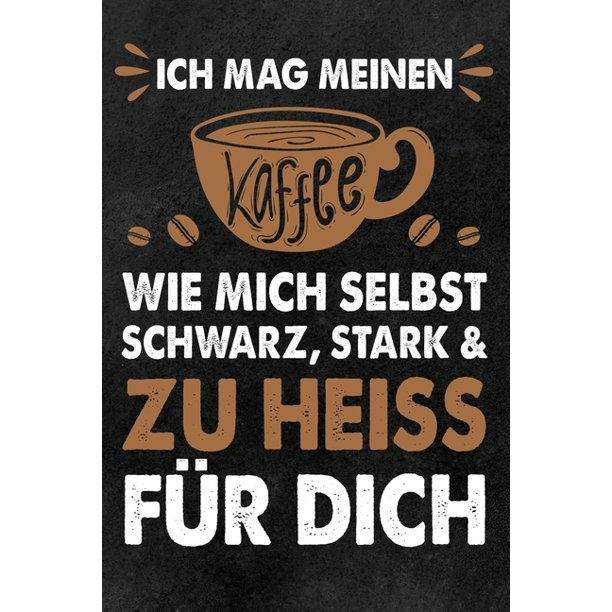 Genau Wie Ich Meinen Kaffee Mag