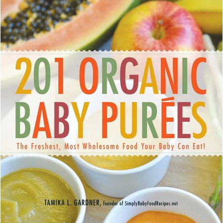 201 Organic Baby Purees : The Freshest, Most Wholesome Food Your Baby Can